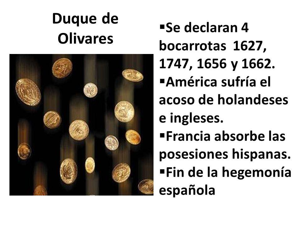 Duque de Olivares Se declaran 4 bocarrotas 1627, 1747, 1656 y 1662.