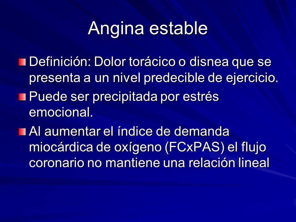 Angina estable Definición: Dolor torácico o disnea que se presenta a un nivel predecible de ejercicio.