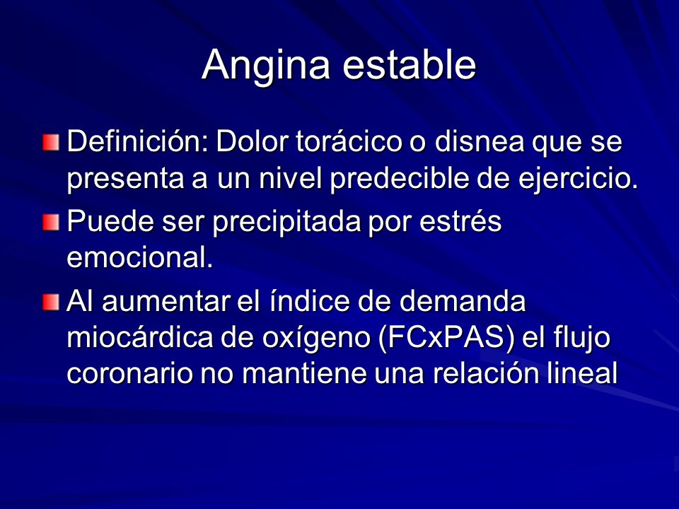 Angina estableDefinición: Dolor torácico o disnea que se presenta a un nivel predecible de ejercicio.