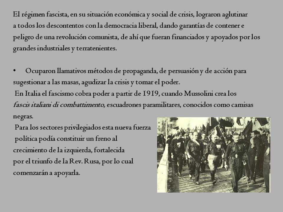 El régimen fascista, en su situación económica y social de crisis, lograron aglutinar