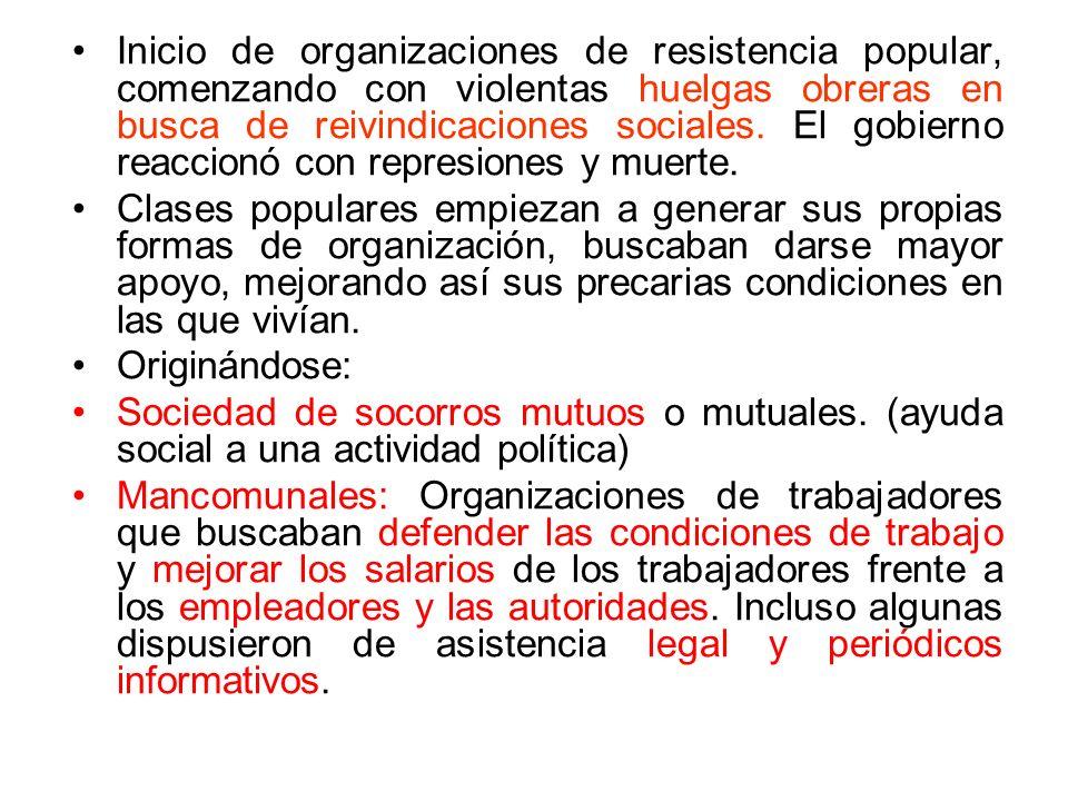Inicio de organizaciones de resistencia popular, comenzando con violentas huelgas obreras en busca de reivindicaciones sociales. El gobierno reaccionó con represiones y muerte.