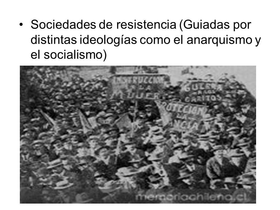 Sociedades de resistencia (Guiadas por distintas ideologías como el anarquismo y el socialismo)
