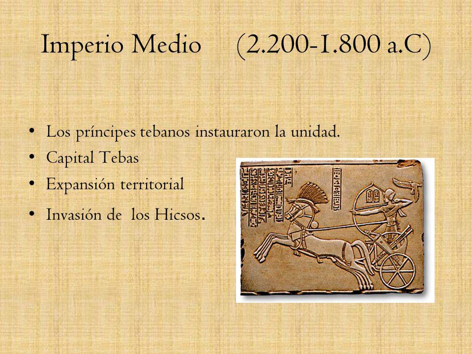 Imperio Medio (2.200-1.800 a.C)Los príncipes tebanos instauraron la unidad. Capital Tebas. Expansión territorial.