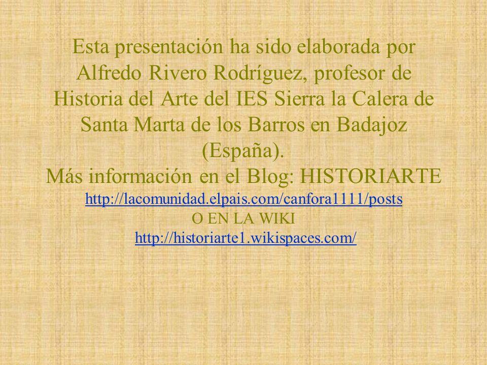 Esta presentación ha sido elaborada por Alfredo Rivero Rodríguez, profesor de Historia del Arte del IES Sierra la Calera de Santa Marta de los Barros en Badajoz (España).