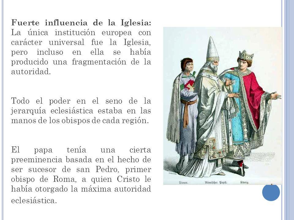 Fuerte influencia de la Iglesia: La única institución europea con carácter universal fue la Iglesia, pero incluso en ella se había producido una fragmentación de la autoridad.