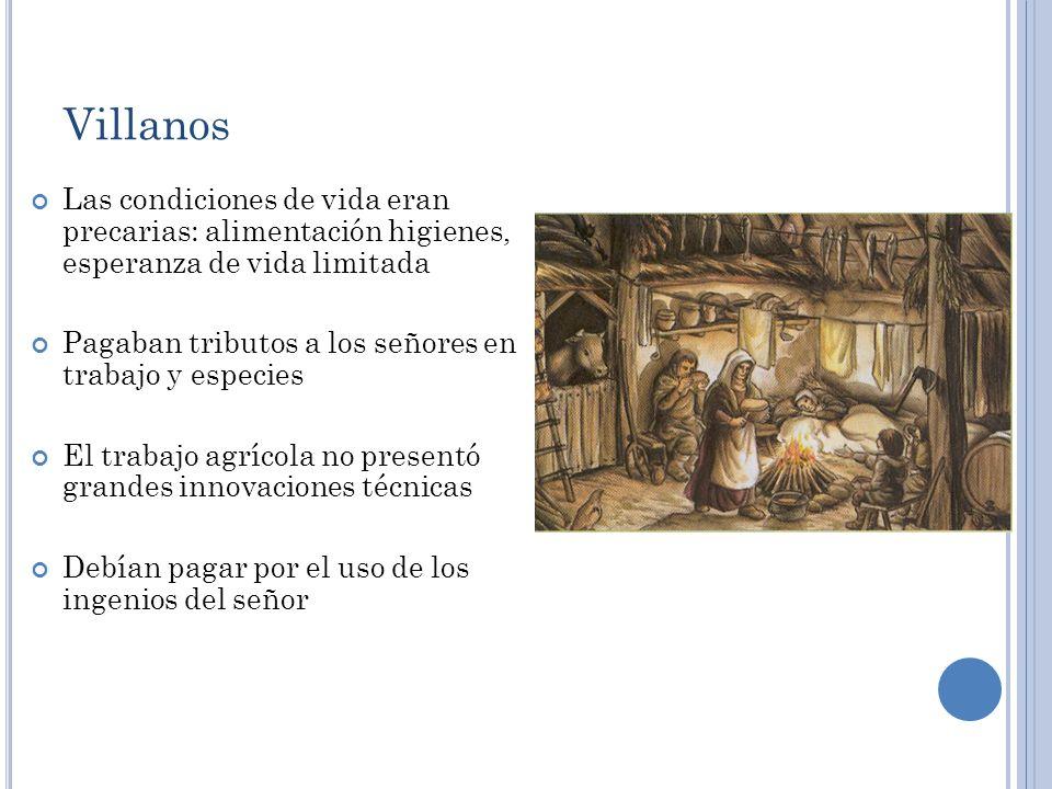 Villanos Las condiciones de vida eran precarias: alimentación higienes, esperanza de vida limitada.