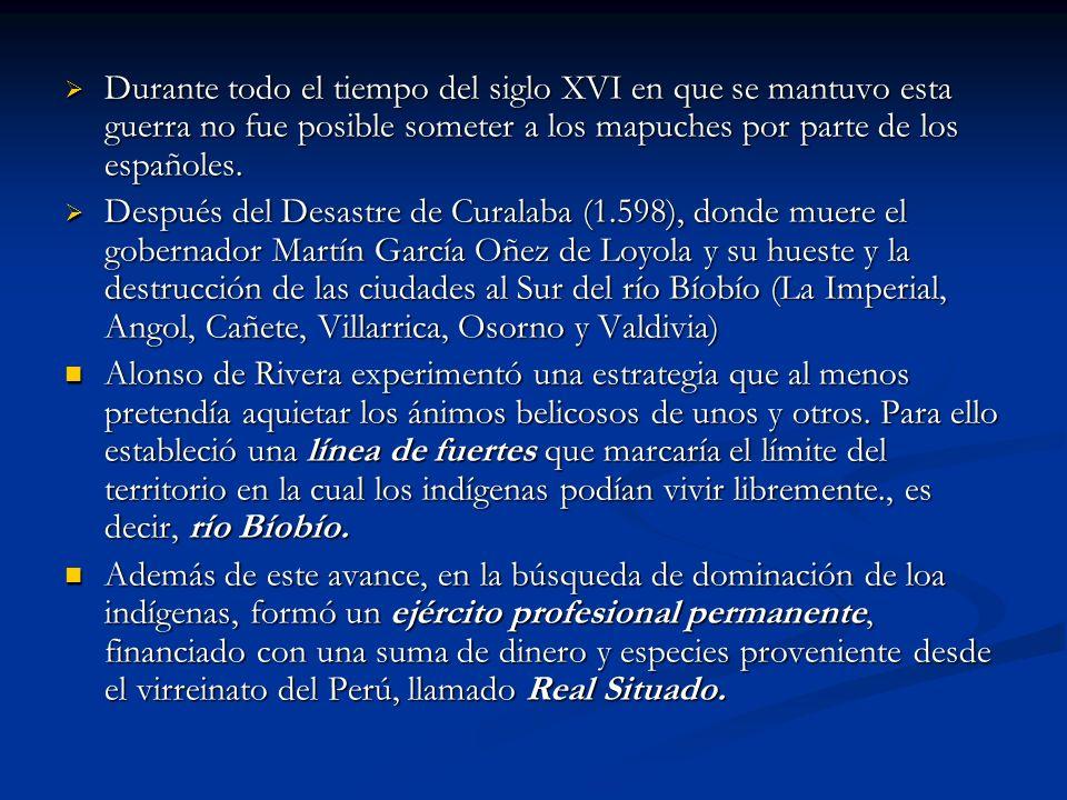 Durante todo el tiempo del siglo XVI en que se mantuvo esta guerra no fue posible someter a los mapuches por parte de los españoles.