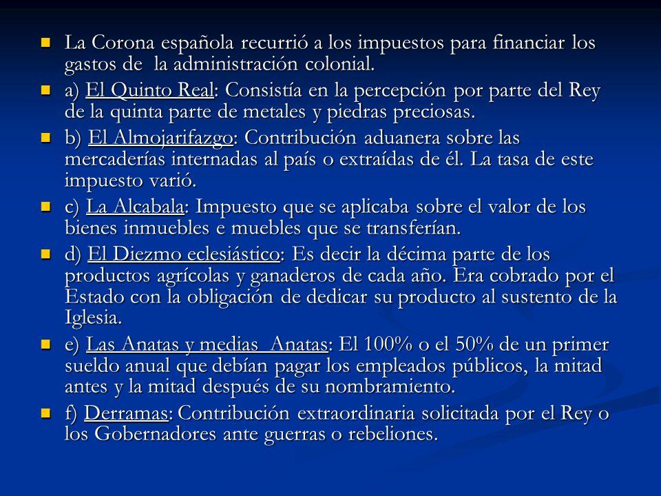 La Corona española recurrió a los impuestos para financiar los gastos de la administración colonial.