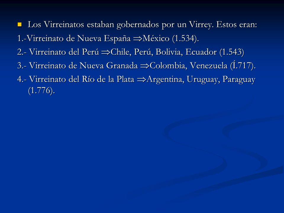 Los Virreinatos estaban gobernados por un Virrey. Estos eran: