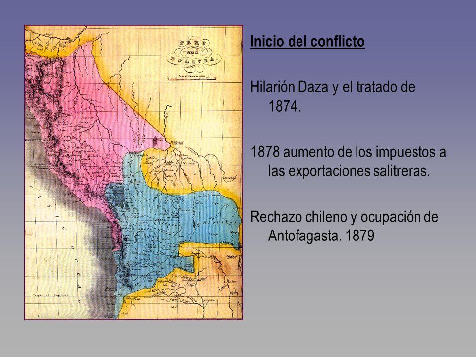 Inicio del conflicto Hilarión Daza y el tratado de 1874. 1878 aumento de los impuestos a las exportaciones salitreras.