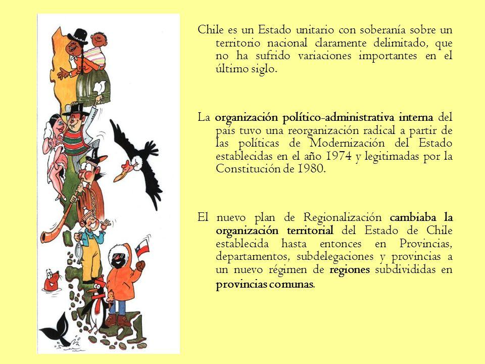 Chile es un Estado unitario con soberanía sobre un territorio nacional claramente delimitado, que no ha sufrido variaciones importantes en el último siglo.