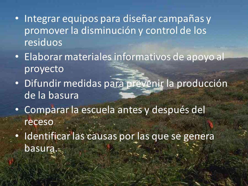 Integrar equipos para diseñar campañas y promover la disminución y control de los residuos