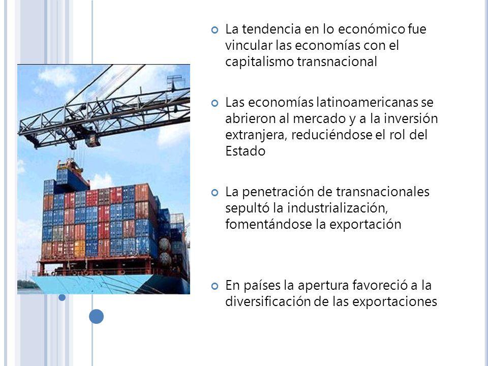 La tendencia en lo económico fue vincular las economías con el capitalismo transnacional