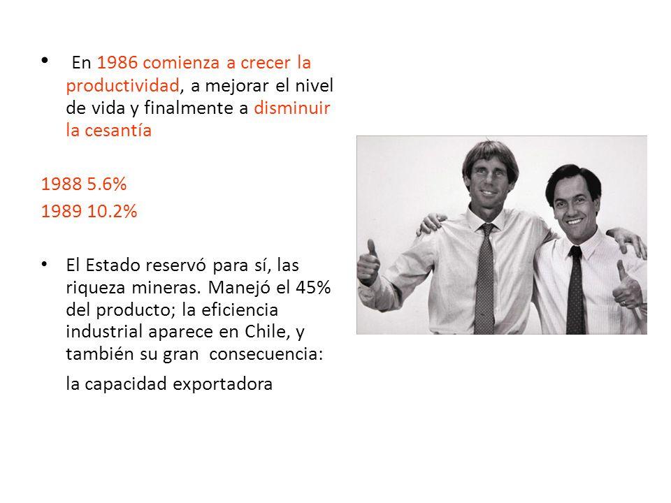 En 1986 comienza a crecer la productividad, a mejorar el nivel de vida y finalmente a disminuir la cesantía