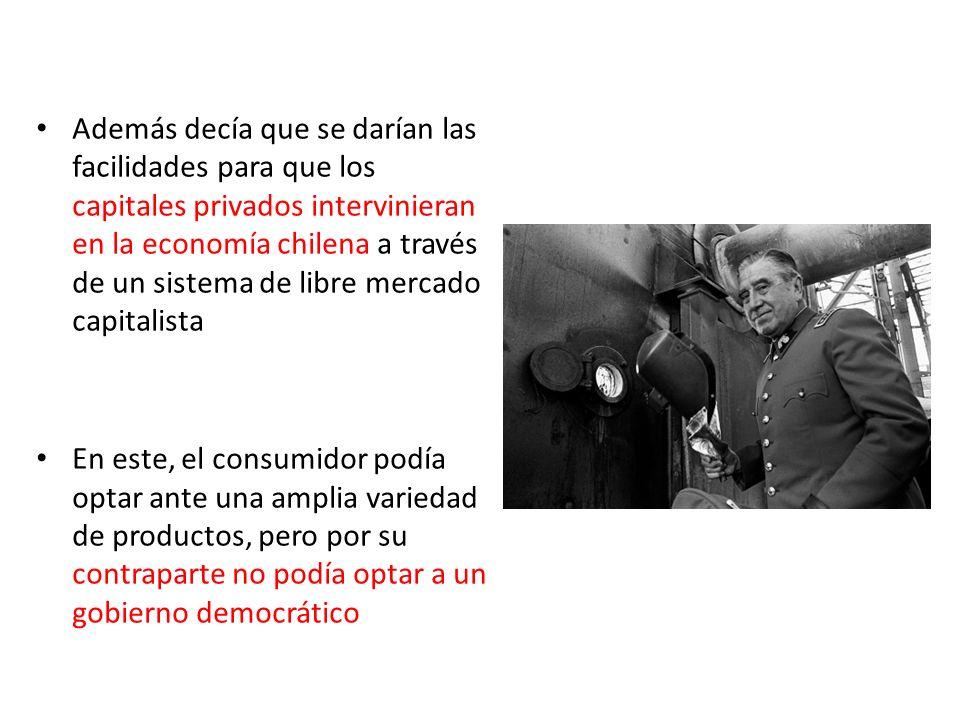 Además decía que se darían las facilidades para que los capitales privados intervinieran en la economía chilena a través de un sistema de libre mercado capitalista