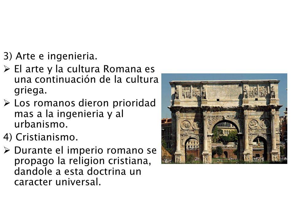 3) Arte e ingenieria.El arte y la cultura Romana es una continuación de la cultura griega.