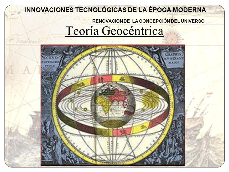 Teoría Geocéntrica INNOVACIONES TECNOLÓGICAS DE LA ÉPOCA MODERNA