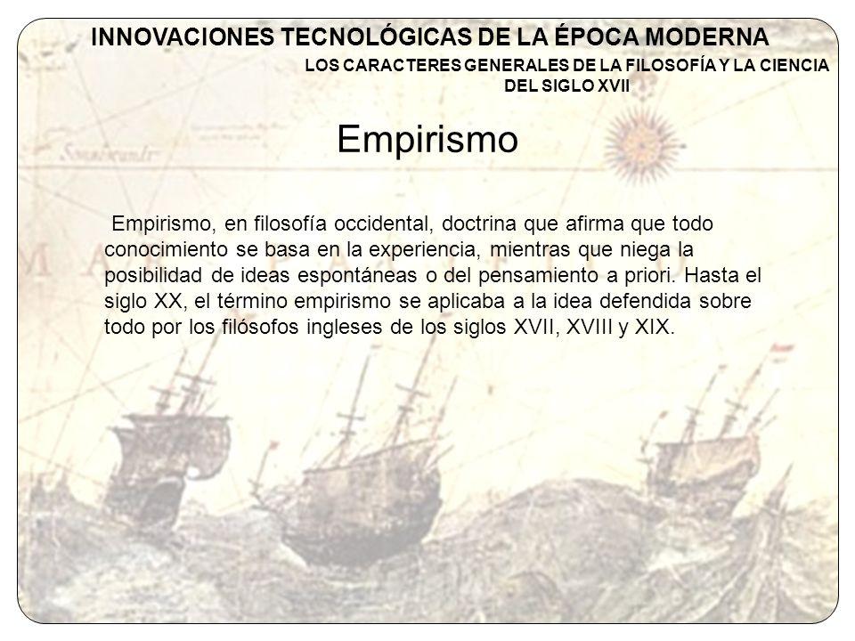 Empirismo INNOVACIONES TECNOLÓGICAS DE LA ÉPOCA MODERNA