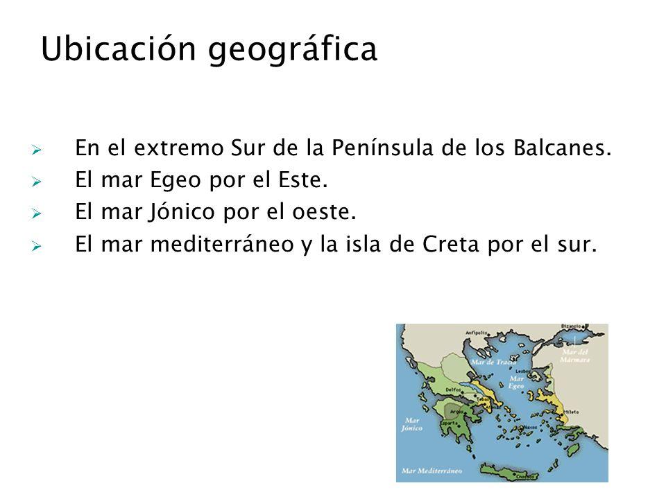 Ubicación geográfica En el extremo Sur de la Península de los Balcanes. El mar Egeo por el Este. El mar Jónico por el oeste.