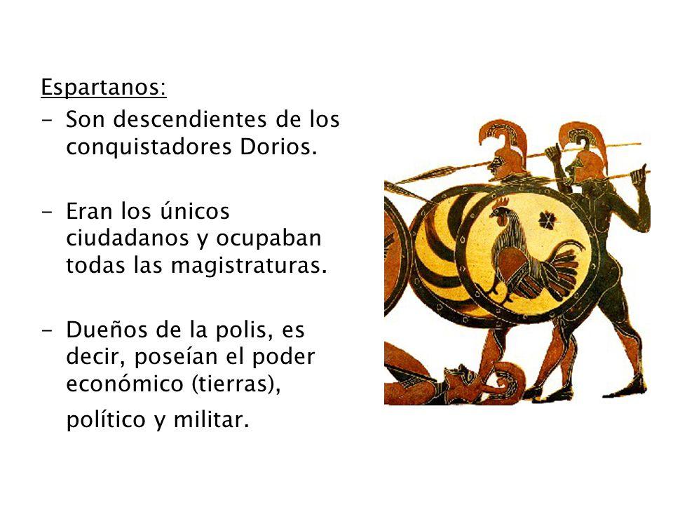Espartanos: Son descendientes de los conquistadores Dorios. Eran los únicos ciudadanos y ocupaban todas las magistraturas.