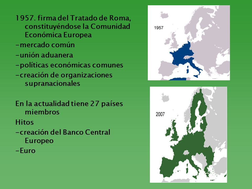 1957. firma del Tratado de Roma, constituyéndose la Comunidad Económica Europea