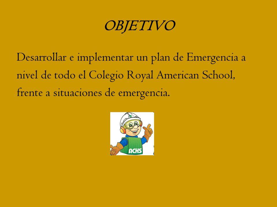 OBJETIVO Desarrollar e implementar un plan de Emergencia a