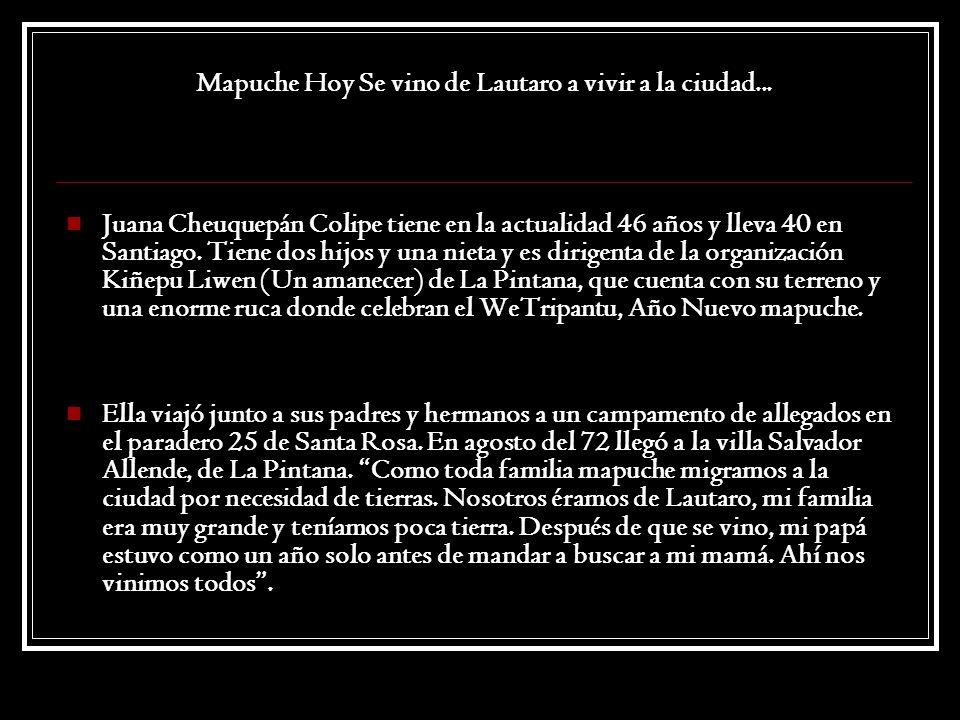 Mapuche Hoy Se vino de Lautaro a vivir a la ciudad...