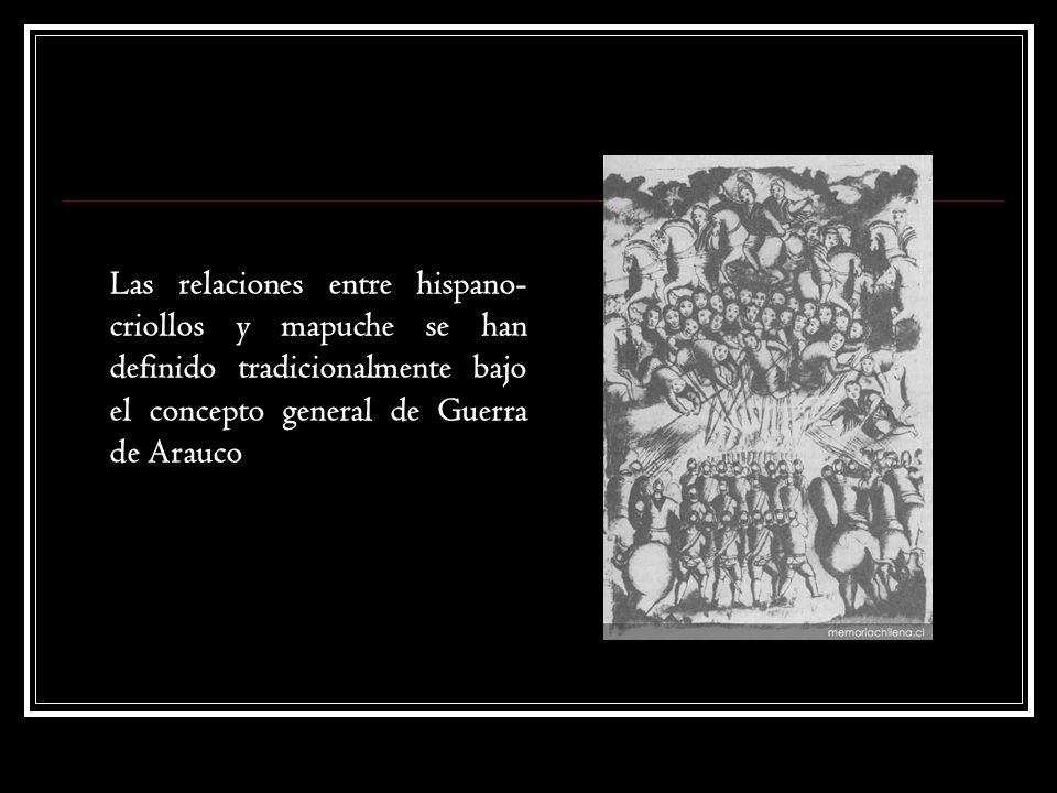 Las relaciones entre hispano-criollos y mapuche se han definido tradicionalmente bajo el concepto general de Guerra de Arauco