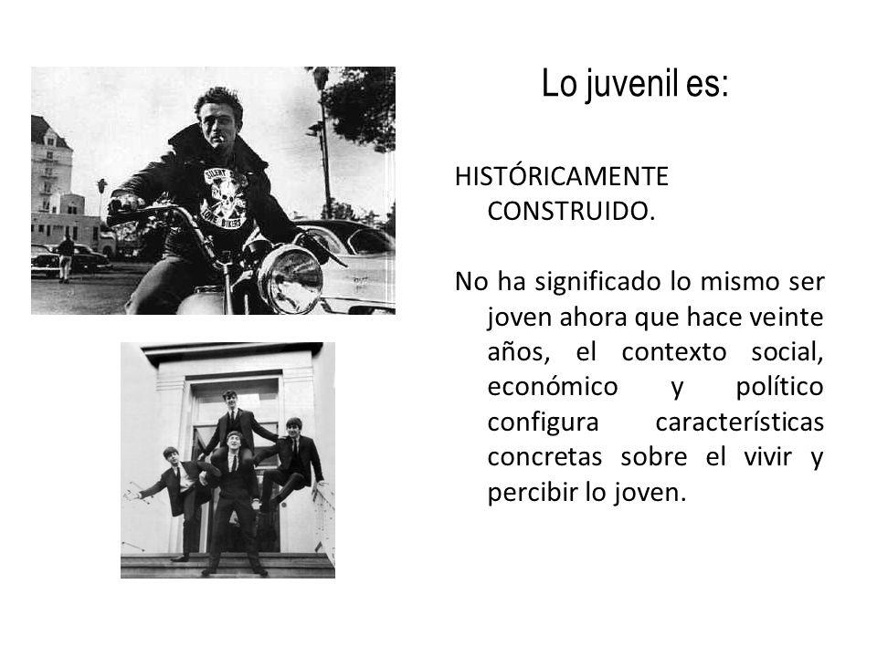 Lo juvenil es: HISTÓRICAMENTE CONSTRUIDO.