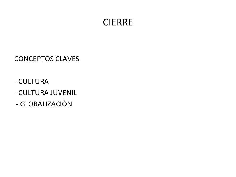 CIERRE CONCEPTOS CLAVES - CULTURA - CULTURA JUVENIL - GLOBALIZACIÓN