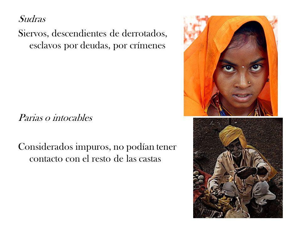 Sudras Siervos, descendientes de derrotados, esclavos por deudas, por crímenes. Parias o intocables.