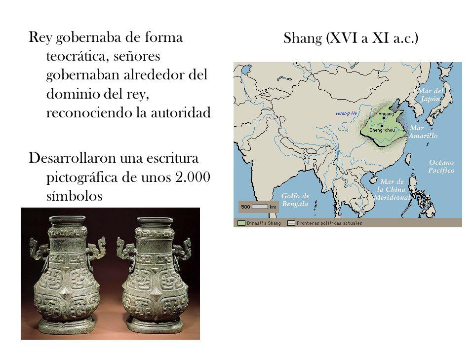 Shang (XVI a XI a.c.) Rey gobernaba de forma teocrática, señores gobernaban alrededor del dominio del rey, reconociendo la autoridad.