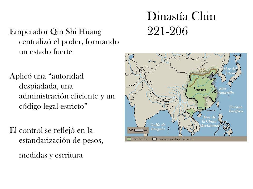 Dinastía Chin 221-206 Emperador Qin Shi Huang centralizó el poder, formando un estado fuerte.