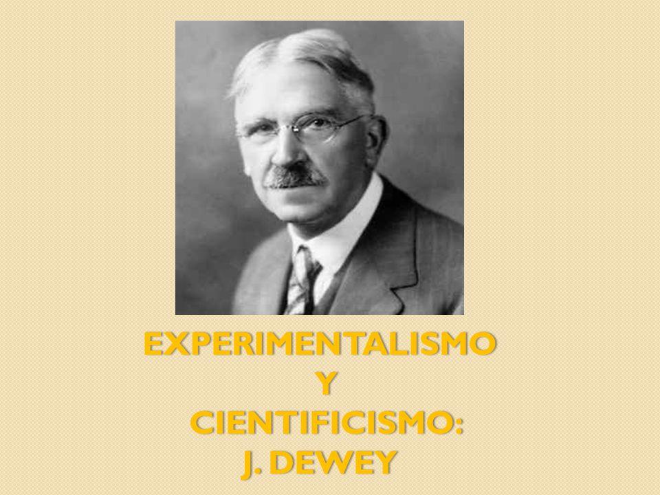EXPERIMENTALISMO Y CIENTIFICISMO: J. DEWEY