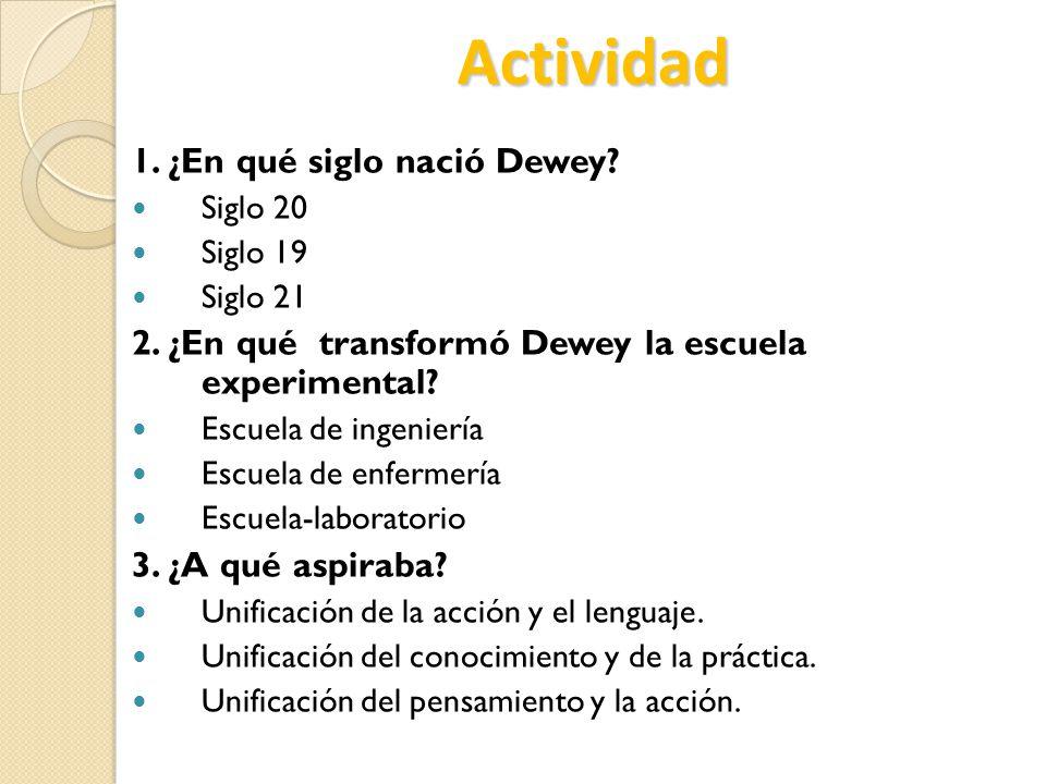 Actividad 1. ¿En qué siglo nació Dewey