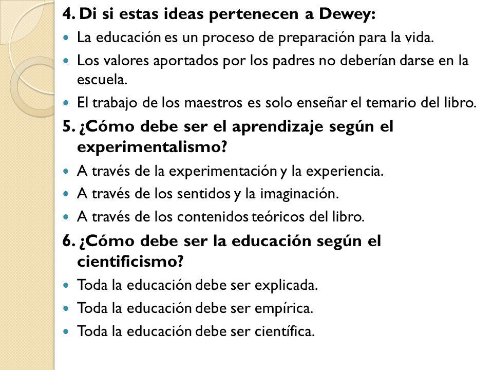 4. Di si estas ideas pertenecen a Dewey: