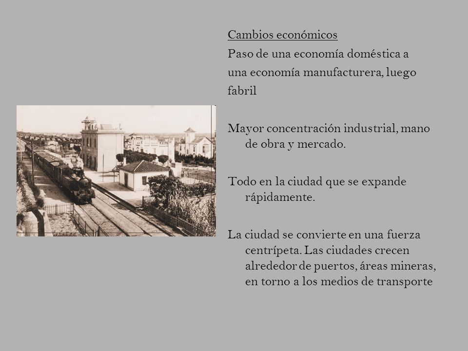 Cambios económicosPaso de una economía doméstica a. una economía manufacturera, luego. fabril.