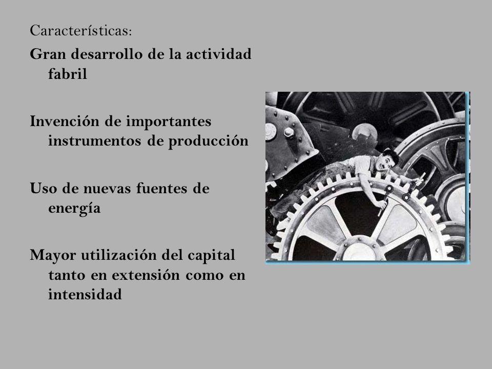 Características: Gran desarrollo de la actividad fabril. Invención de importantes instrumentos de producción.