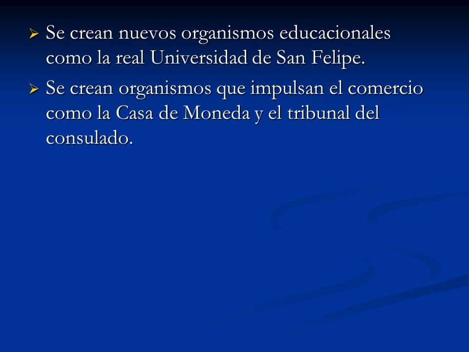 Se crean nuevos organismos educacionales como la real Universidad de San Felipe.