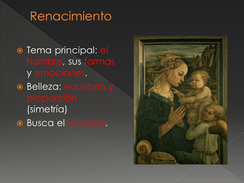 Renacimiento Tema principal: el hombre, sus formas y emociones.