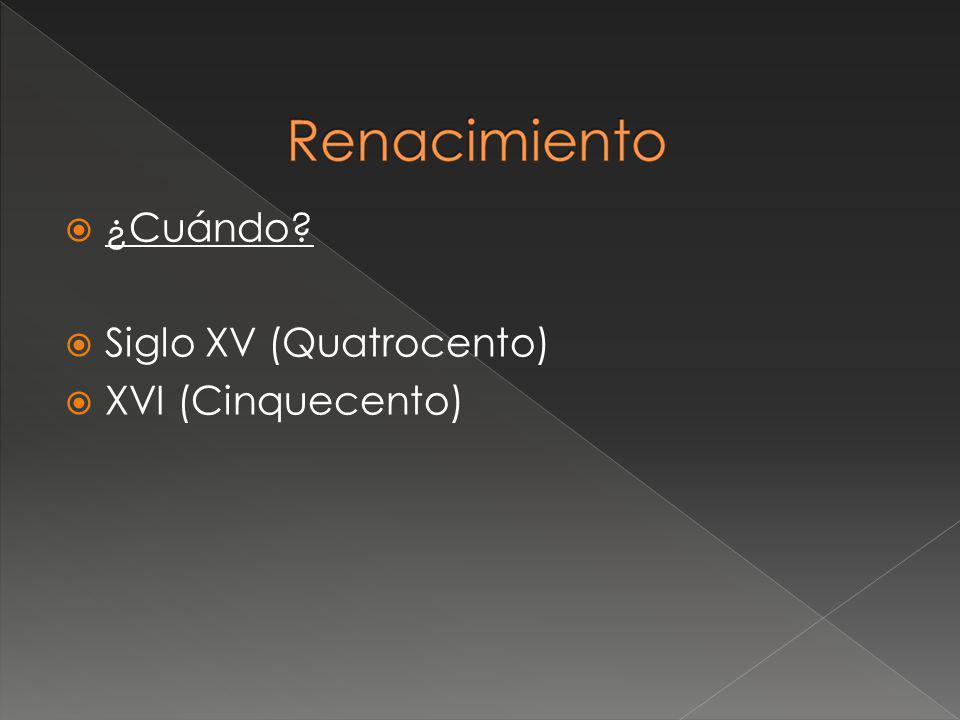 ¿Cuándo Siglo XV (Quatrocento) XVI (Cinquecento)