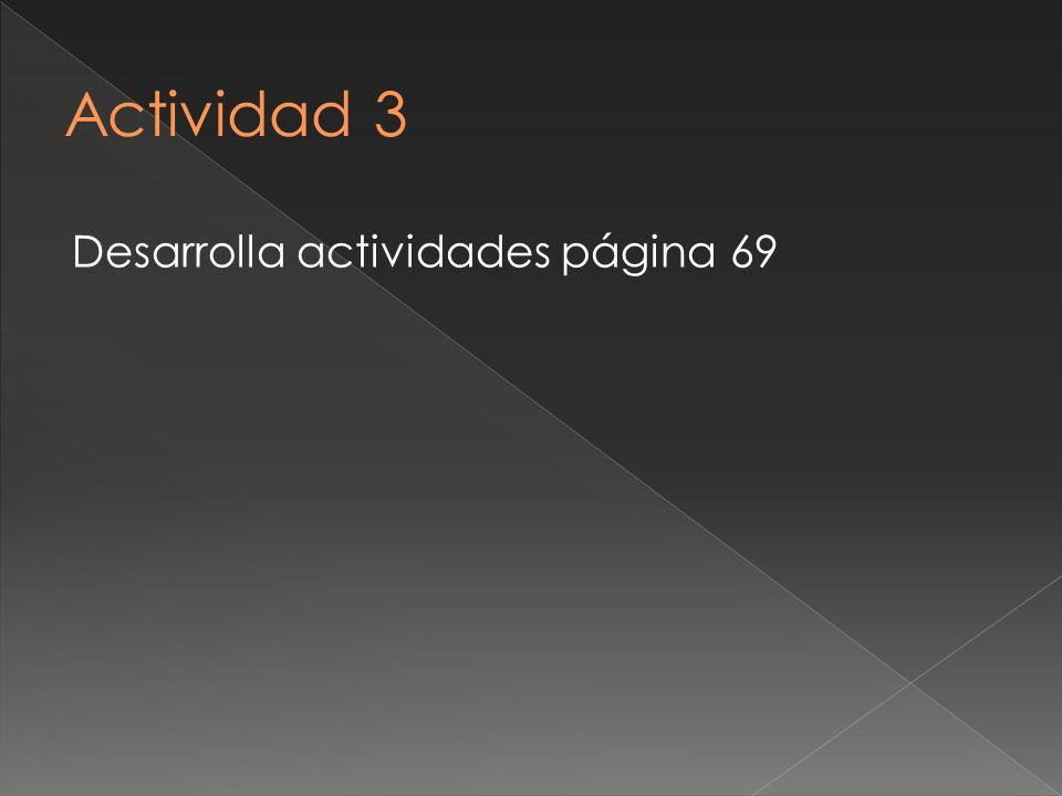 Actividad 3 Desarrolla actividades página 69