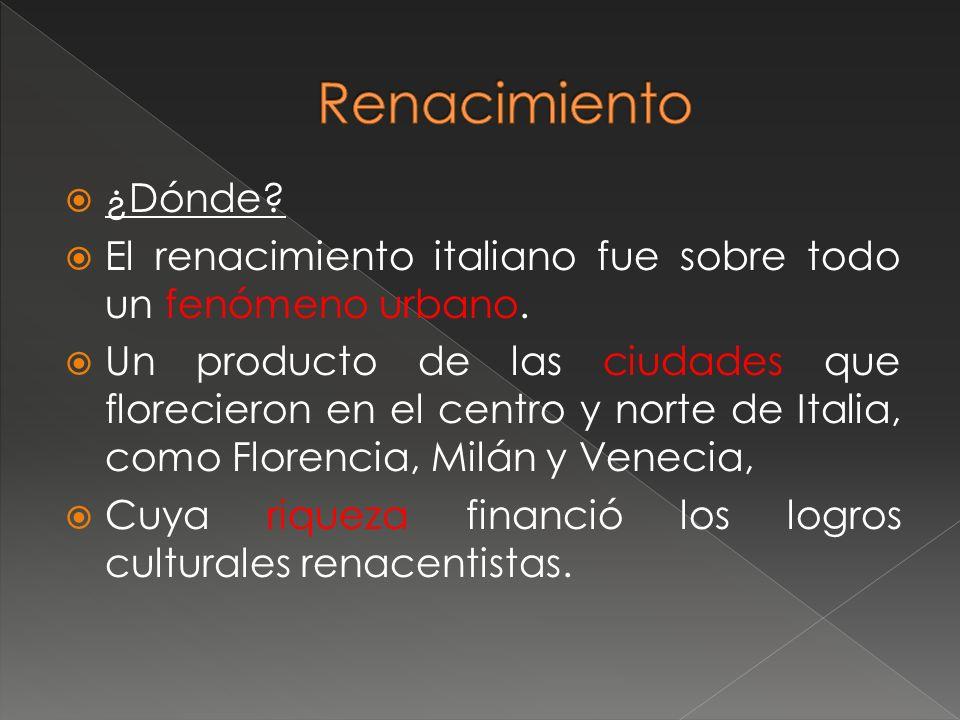Renacimiento ¿Dónde El renacimiento italiano fue sobre todo un fenómeno urbano.