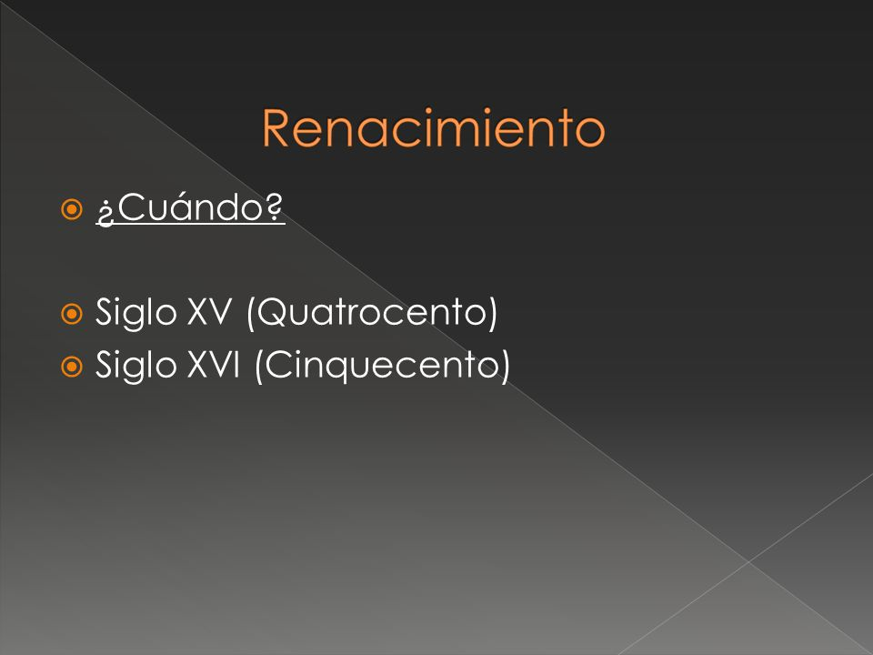 ¿Cuándo Siglo XV (Quatrocento) Siglo XVI (Cinquecento)