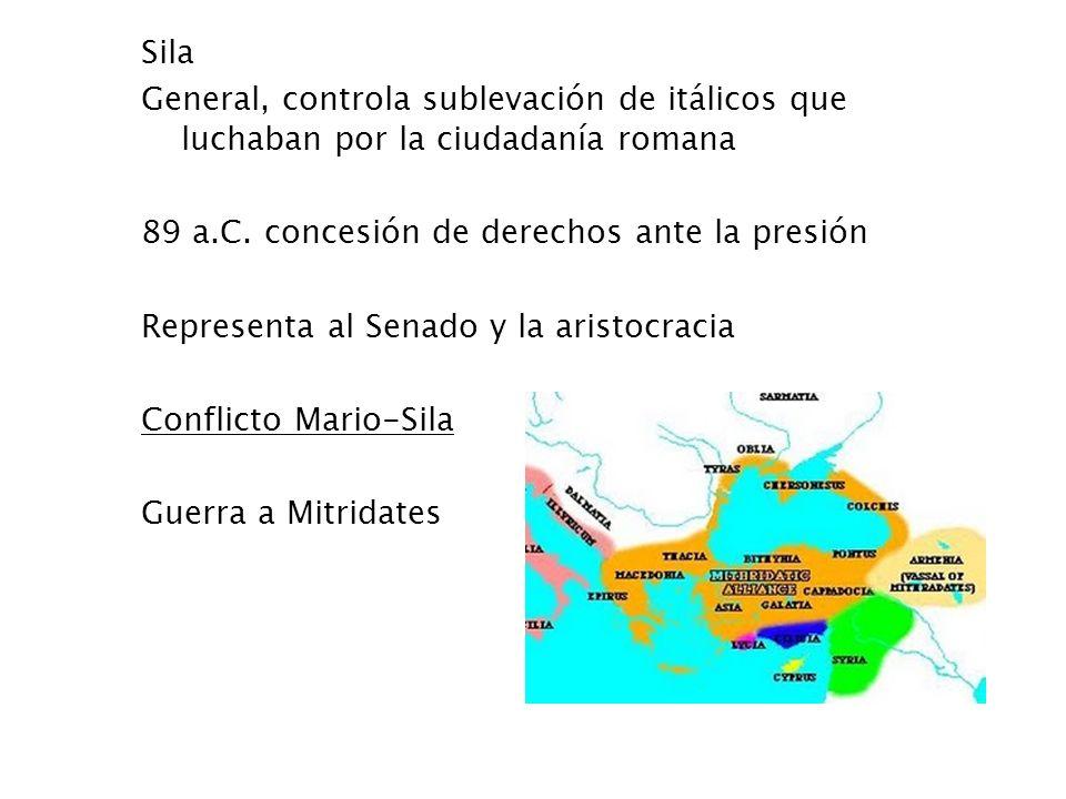 SilaGeneral, controla sublevación de itálicos que luchaban por la ciudadanía romana. 89 a.C. concesión de derechos ante la presión.
