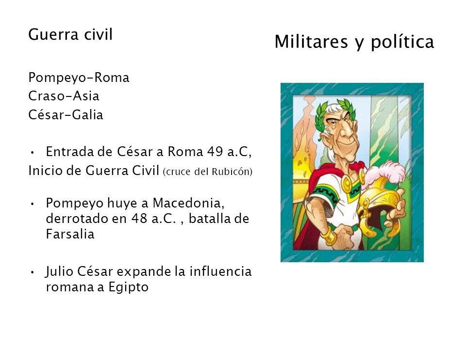 Militares y política Guerra civil Pompeyo-Roma Craso-Asia César-Galia