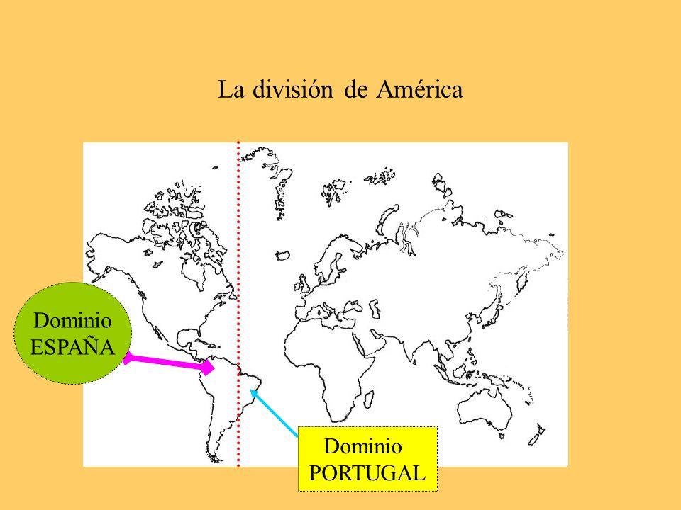 La división de América Dominio ESPAÑA Dominio PORTUGAL