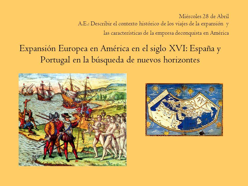 Miércoles 28 de Abril A.E.: Describir el contexto histórico de los viajes de la expansión y las características de la empresa deconquista en América