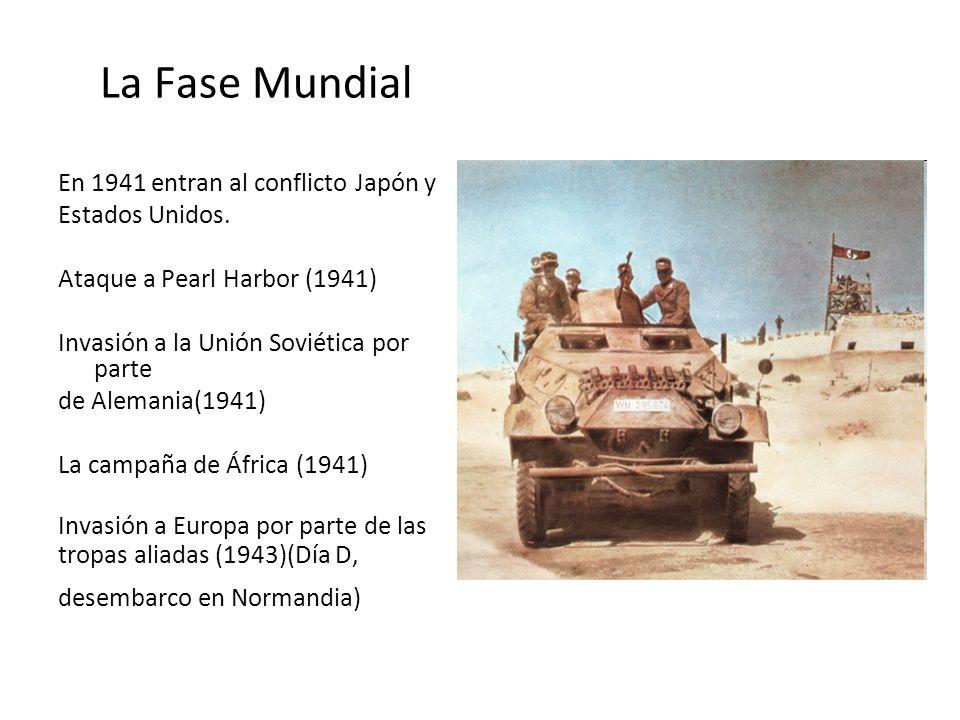 La Fase Mundial En 1941 entran al conflicto Japón y Estados Unidos.