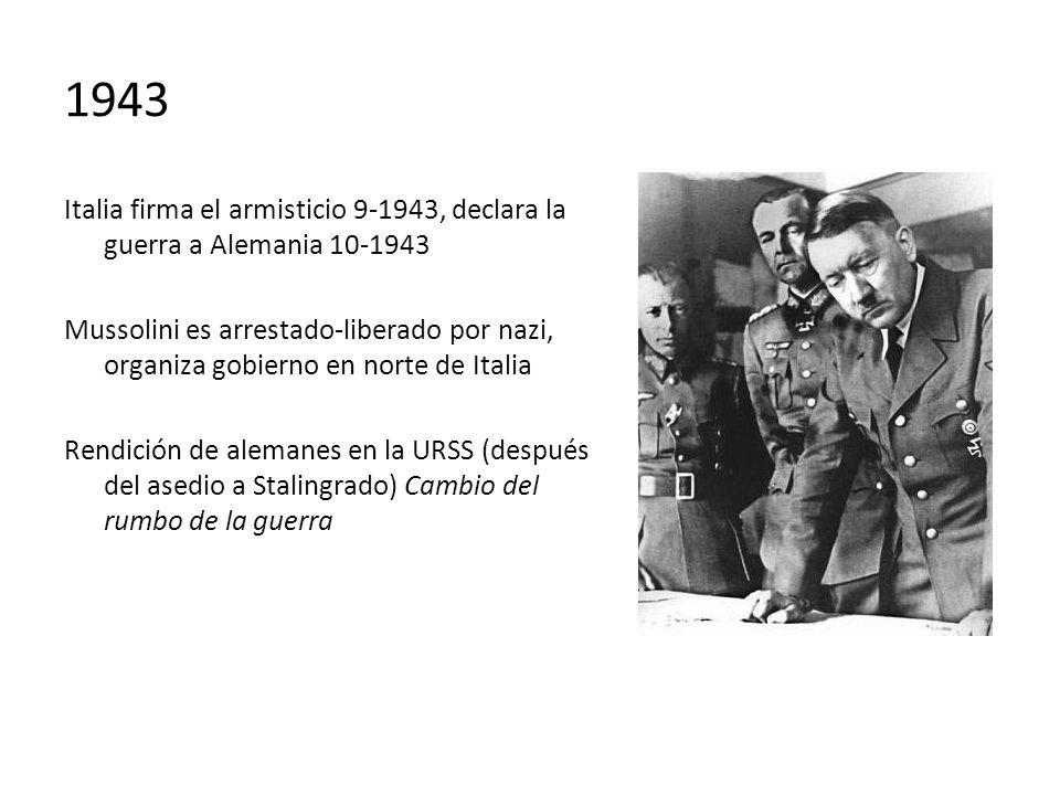 1943 Italia firma el armisticio 9-1943, declara la guerra a Alemania 10-1943.